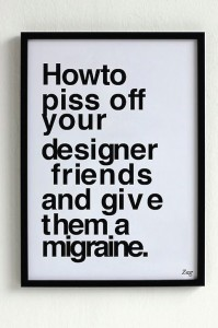 How to piss off your designer friends, by Shahir-Zag
