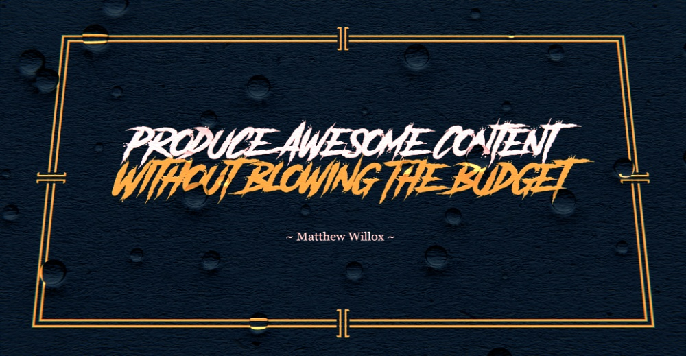 Produce Awesome Content Without Blowing the Budget