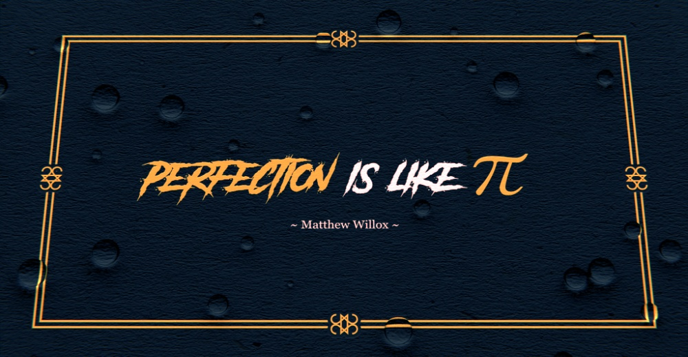 Perfection is like PI